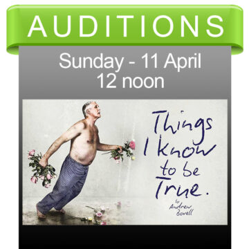 Auditions for 'Things I Know To Be True' on 11 April
