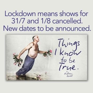 'Things I Know To Be True' cancelled 31/7 and 1/8 due to COVID lockdown